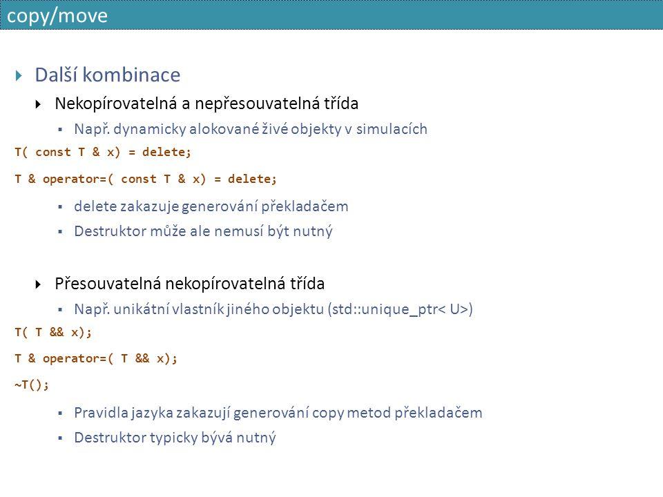 copy/move  Další kombinace  Nekopírovatelná a nepřesouvatelná třída  Např.