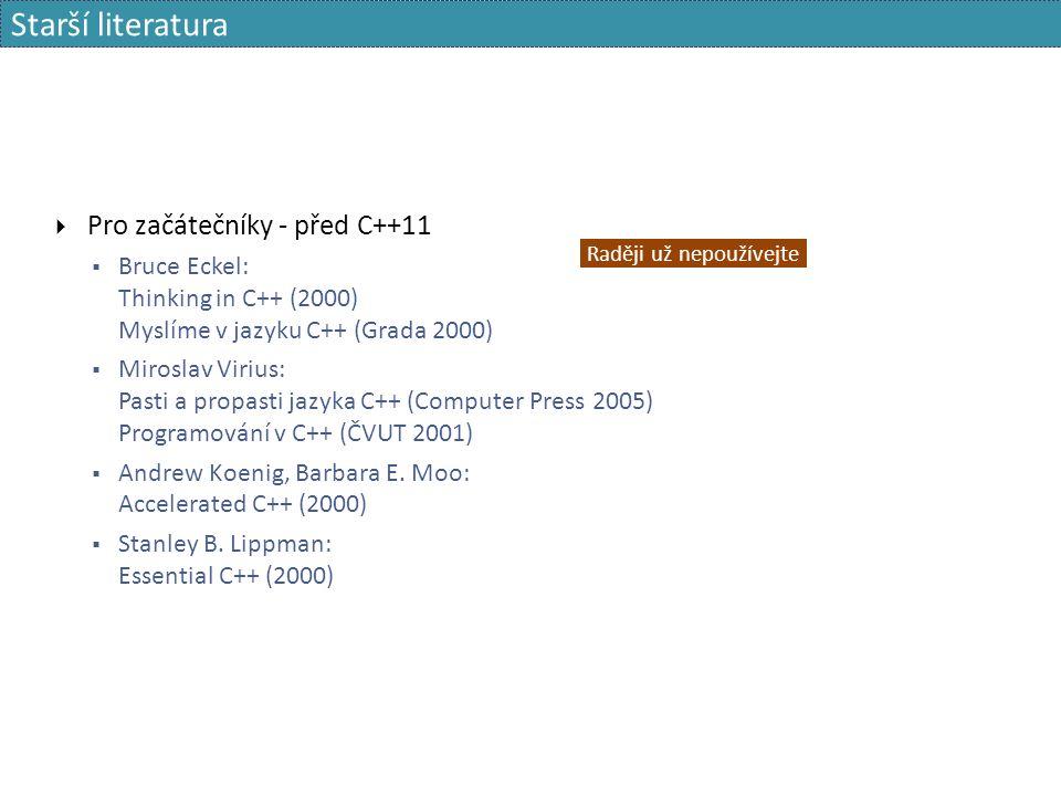 Starší literatura  Pro začátečníky - před C++11  Bruce Eckel: Thinking in C++ (2000) Myslíme v jazyku C++ (Grada 2000)  Miroslav Virius: Pasti a propasti jazyka C++ (Computer Press 2005) Programování v C++ (ČVUT 2001)  Andrew Koenig, Barbara E.