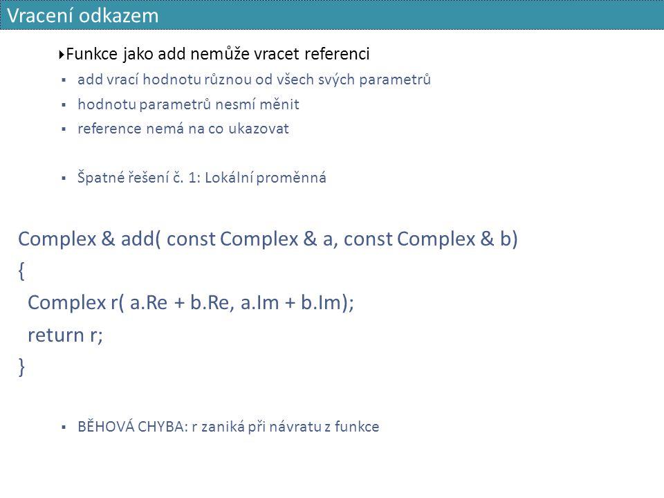 Vracení odkazem  Funkce jako add nemůže vracet referenci  add vrací hodnotu různou od všech svých parametrů  hodnotu parametrů nesmí měnit  reference nemá na co ukazovat  Špatné řešení č.
