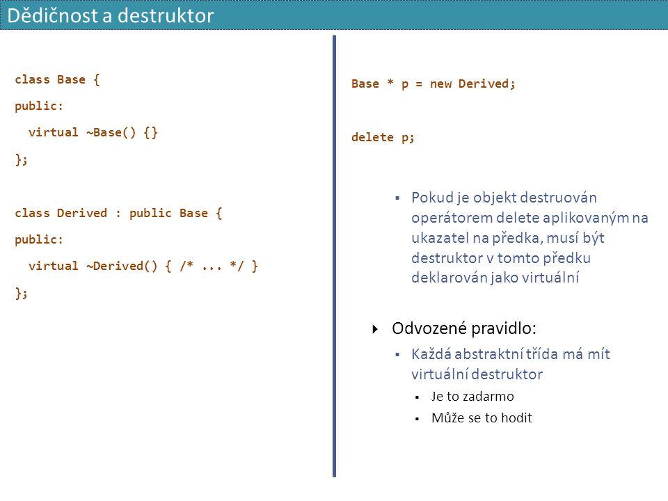 class Base { public: virtual ~Base() {} }; class Derived : public Base { public: virtual ~Derived() { /*...
