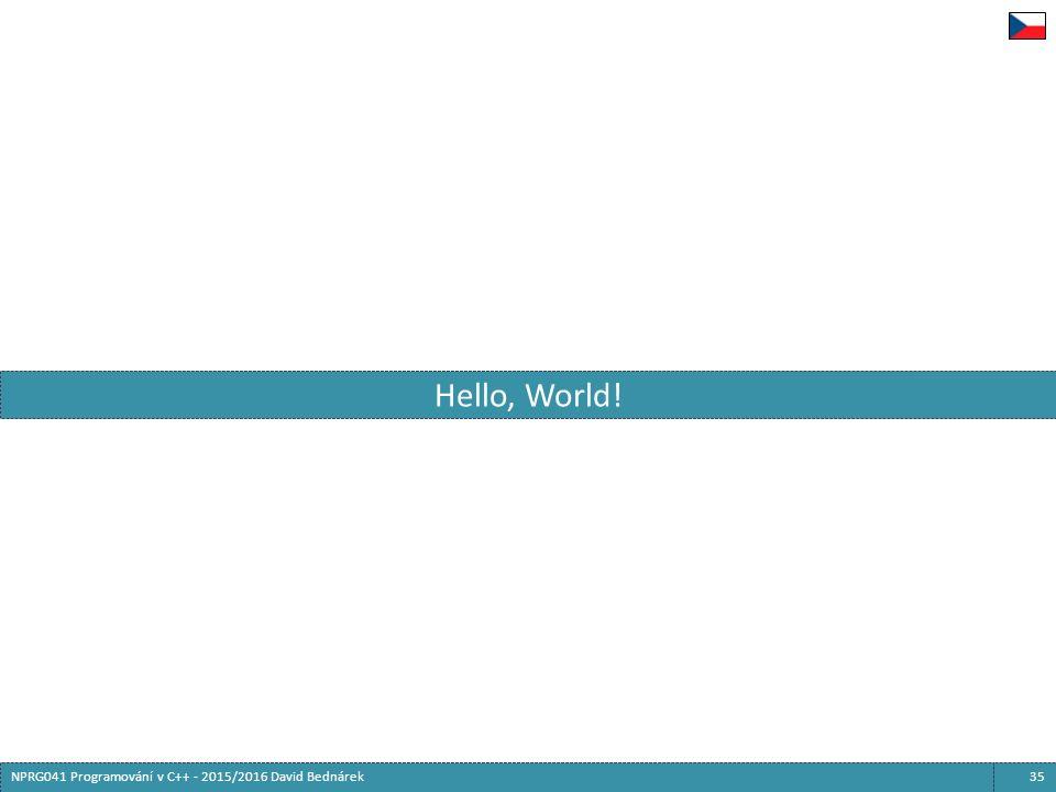 35NPRG041 Programování v C++ - 2015/2016 David Bednárek Hello, World!