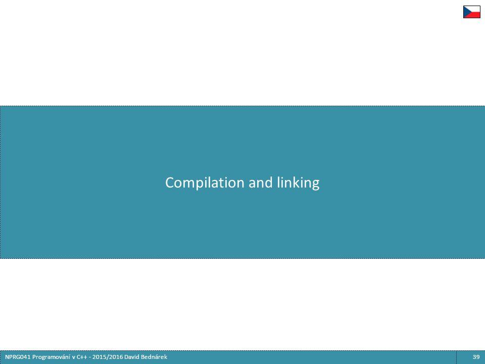 39NPRG041 Programování v C++ - 2015/2016 David Bednárek Compilation and linking