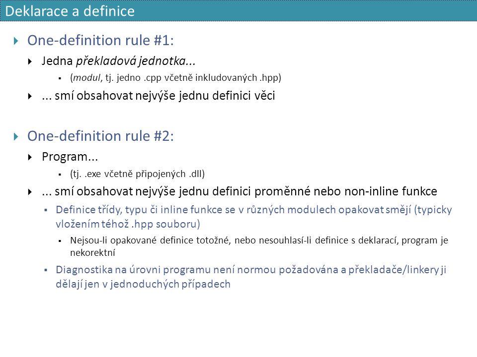 Deklarace a definice  One-definition rule #1:  Jedna překladová jednotka...