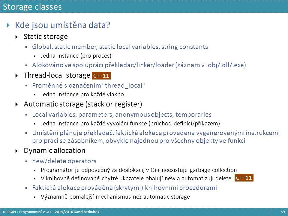 Storage classes 59NPRG041 Programování v C++ - 2015/2016 David Bednárek  Kde jsou umístěna data.