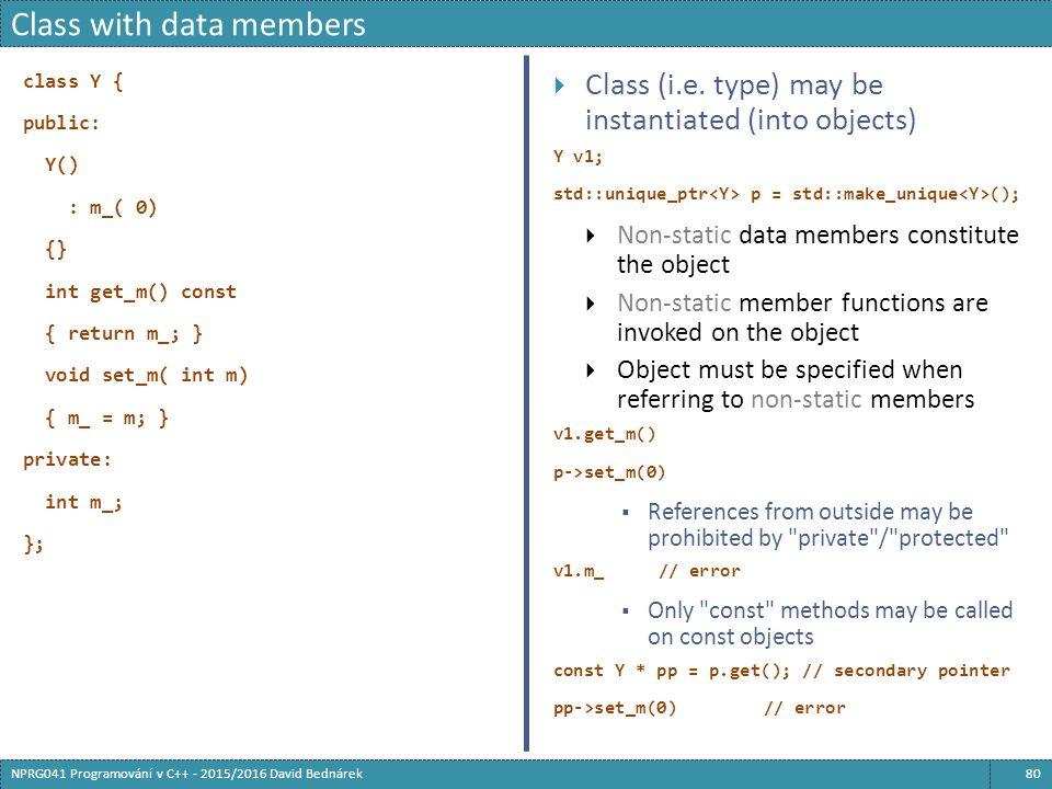 class Y { public: Y() : m_( 0) {} int get_m() const { return m_; } void set_m( int m) { m_ = m; } private: int m_; };  Class (i.e.