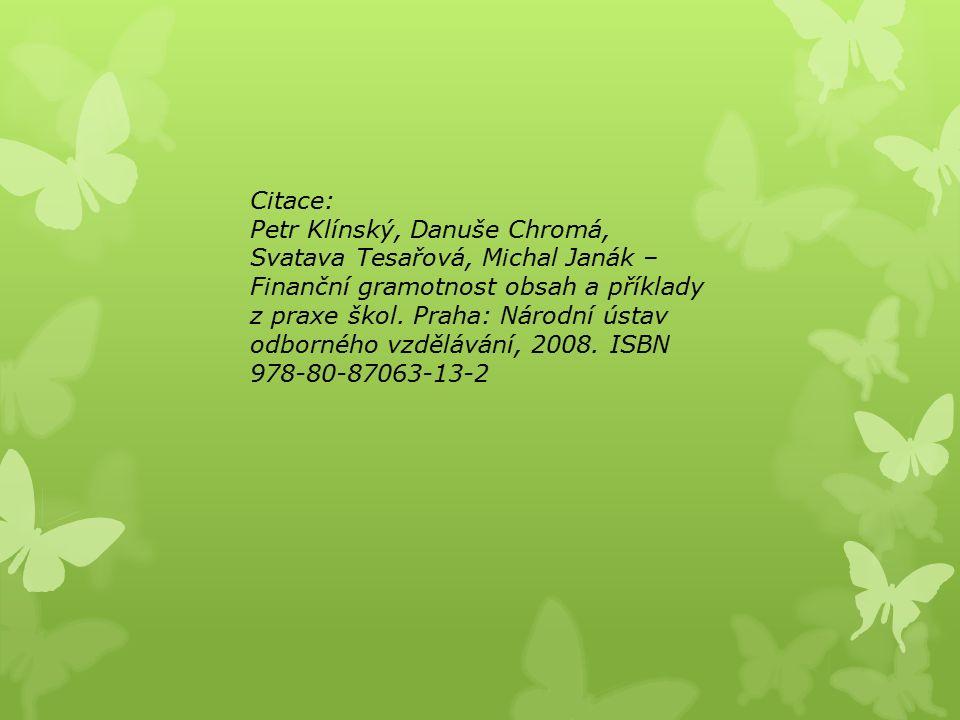 Citace: Petr Klínský, Danuše Chromá, Svatava Tesařová, Michal Janák – Finanční gramotnost obsah a příklady z praxe škol. Praha: Národní ústav odbornéh