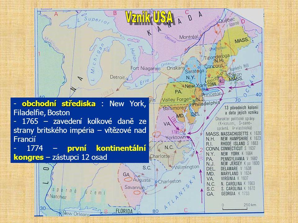 obchodní střediska - obchodní střediska : New York, Filadelfie, Boston - 1765 – zavedení kolkové daně ze strany britského impéria – vítězové nad Francií - 1774 – první kontinentální kongres – zástupci 12 osad