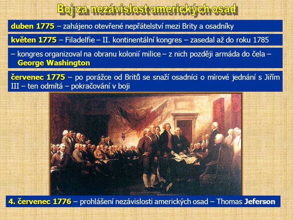říjen 1772 – bitva u městečka Saratoga říjen 1772 – bitva u městečka Saratoga – poslední bitva – získali podporu Španělska a Francie 1781 1781 – s pomocí francouzského námořnictva poráží Washington u Yorktownu Brity - Velká Británie uznala nezávislost 13 osad – nikoliv Kanady 1781 Kongres 1781 – první ústava – články Konfederace – nebyly dány pravomoce silné centrální vlády – to znemožnilo vytvořit centrálně řízený stát 1787 – přijata nová ústava – Kongres složený ze Senátu a Sněmovny reprezentantů 1789 – 1789 zvolen George Washington prvním prezidentem a vyhlášení ústavy USA