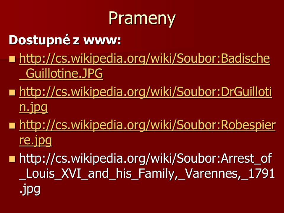 Prameny Dostupné z www: http://cs.wikipedia.org/wiki/Soubor:Badische _Guillotine.JPG http://cs.wikipedia.org/wiki/Soubor:Badische _Guillotine.JPG http://cs.wikipedia.org/wiki/Soubor:Badische _Guillotine.JPG http://cs.wikipedia.org/wiki/Soubor:Badische _Guillotine.JPG http://cs.wikipedia.org/wiki/Soubor:DrGuilloti n.jpg http://cs.wikipedia.org/wiki/Soubor:DrGuilloti n.jpg http://cs.wikipedia.org/wiki/Soubor:DrGuilloti n.jpg http://cs.wikipedia.org/wiki/Soubor:DrGuilloti n.jpg http://cs.wikipedia.org/wiki/Soubor:Robespier re.jpg http://cs.wikipedia.org/wiki/Soubor:Robespier re.jpg http://cs.wikipedia.org/wiki/Soubor:Robespier re.jpg http://cs.wikipedia.org/wiki/Soubor:Robespier re.jpg http://cs.wikipedia.org/wiki/Soubor:Arrest_of _Louis_XVI_and_his_Family,_Varennes,_1791.jpg http://cs.wikipedia.org/wiki/Soubor:Arrest_of _Louis_XVI_and_his_Family,_Varennes,_1791.jpg
