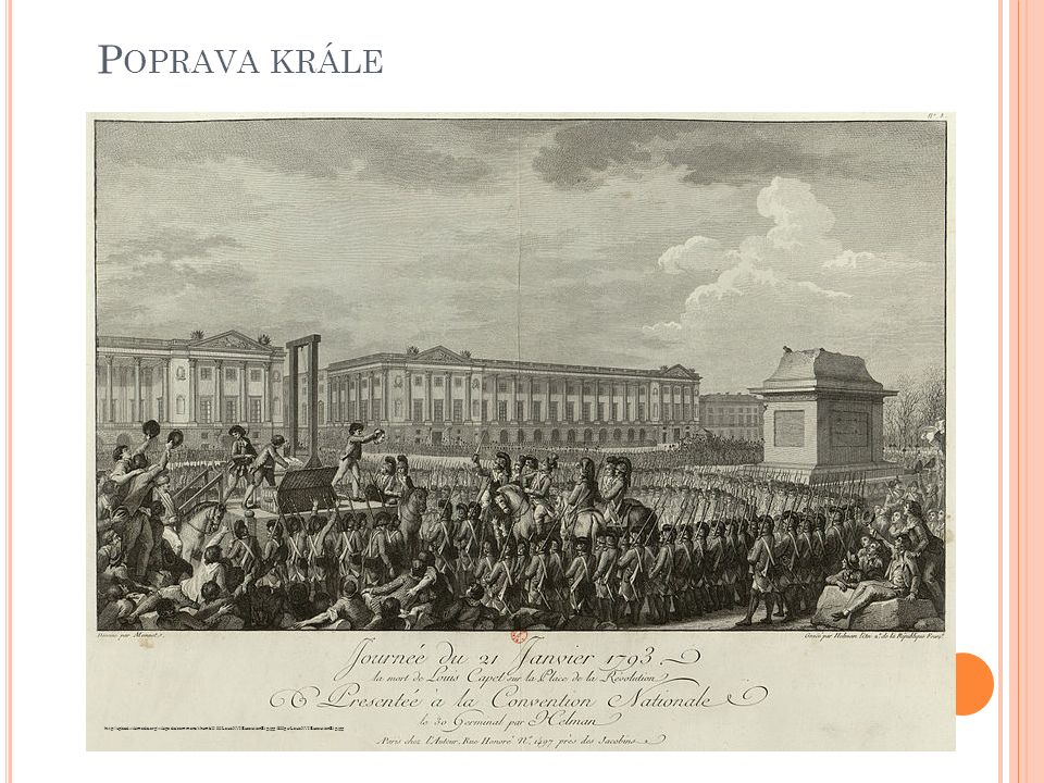 P OPRAVA KRÁLOVNY http://upload.wikimedia.org/wikipedia/commons/8/8d/Marie_Antoinette_Execution1.jpg http://upload.wikimedia.org/wikipedia/commons/thumb/8/83/Jacques-Louis_David_-_Marie_Antoinette_on_the_Way_to_the_Guillotine.jpg/438px-Jacques- Louis_David_-_Marie_Antoinette_on_the_Way_to_the_Guillotine.jpg