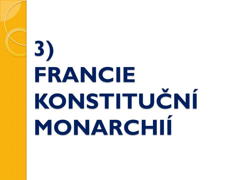 3) FRANCIE KONSTITUČNÍ MONARCHIÍ