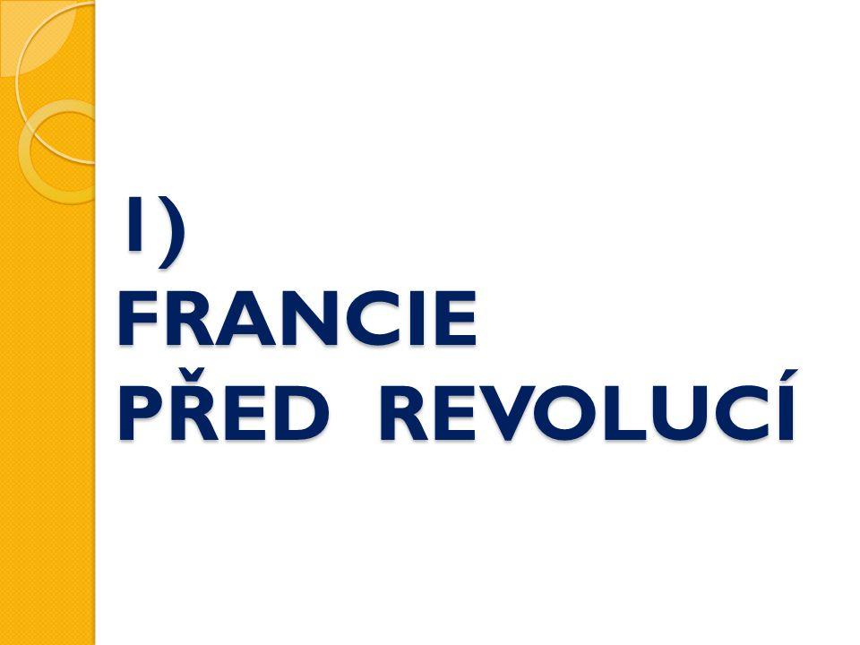 1) FRANCIE PŘED REVOLUCÍ