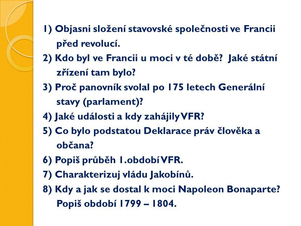 1) Objasni složení stavovské společnosti ve Francii před revolucí. 2) Kdo byl ve Francii u moci v té době? Jaké státní zřízení tam bylo? 3) Proč panov