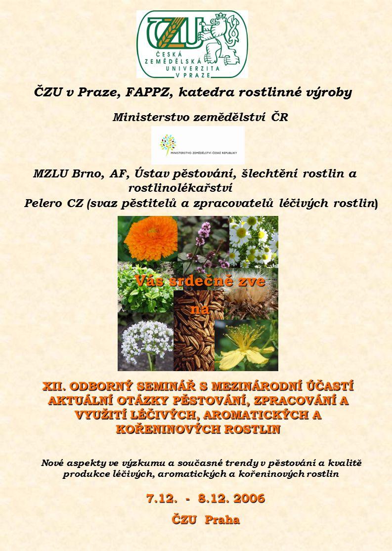 Ministerstvo zemědělství ČR ČZU v Praze, FAPPZ, katedra rostlinné výroby Pelero CZ (svaz pěstitelů a zpracovatelů léčivých rostlin ) XII.