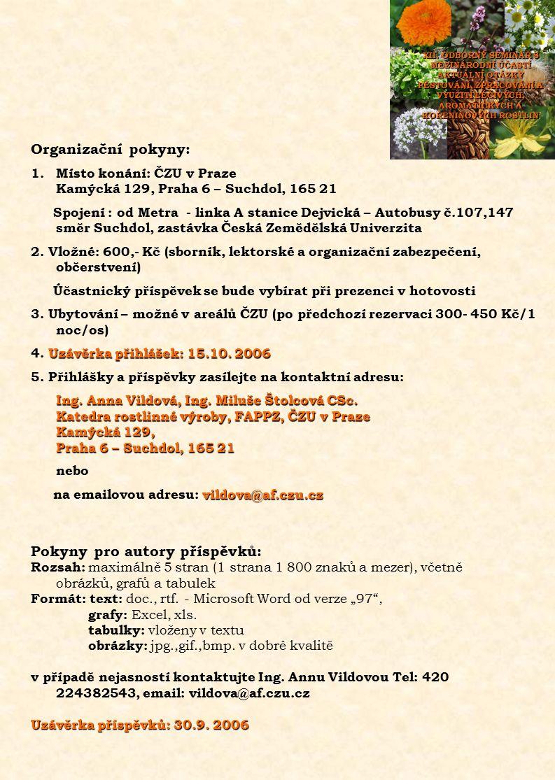 Organizační pokyny: 1.Místo konání: ČZU v Praze Kamýcká 129, Praha 6 – Suchdol, 165 21 Spojení : od Metra - linka A stanice Dejvická – Autobusy č.107,147 směr Suchdol, zastávka Česká Zemědělská Univerzita 2.