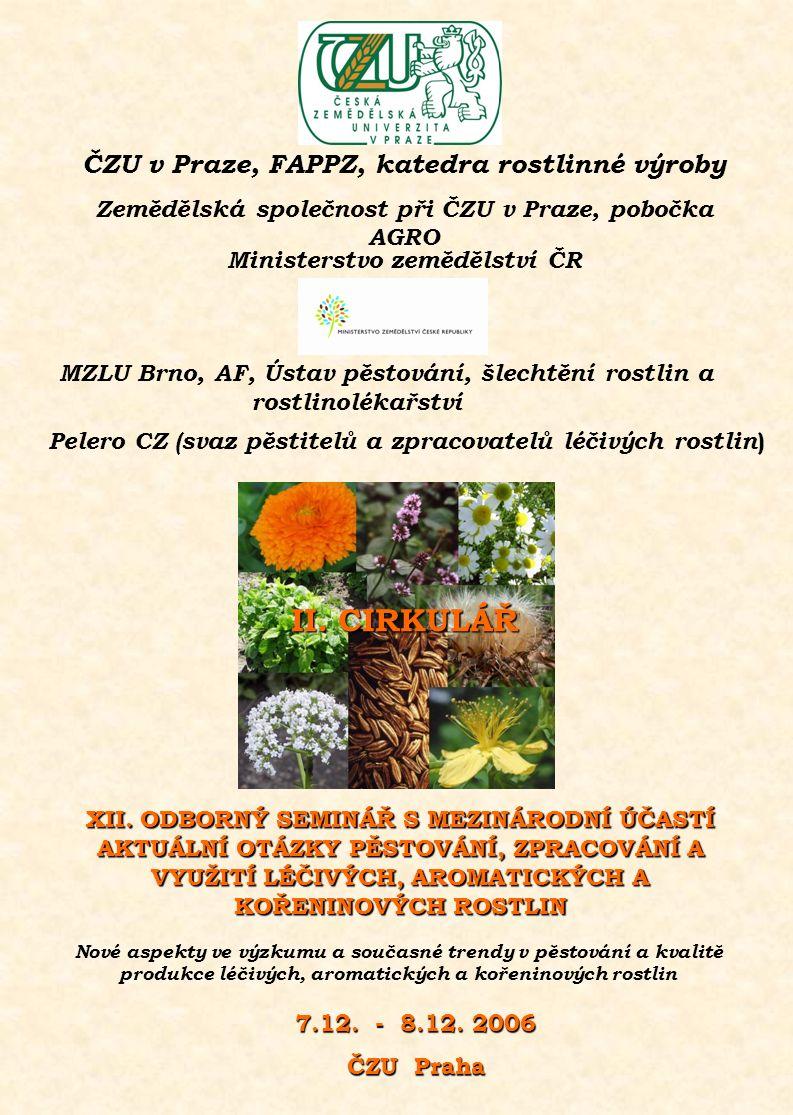 Ministerstvo zemědělství ČR ČZU v Praze, FAPPZ, katedra rostlinné výroby Zemědělská společnost při ČZU v Praze, pobočka AGRO Pelero CZ (svaz pěstitelů a zpracovatelů léčivých rostlin ) XII.