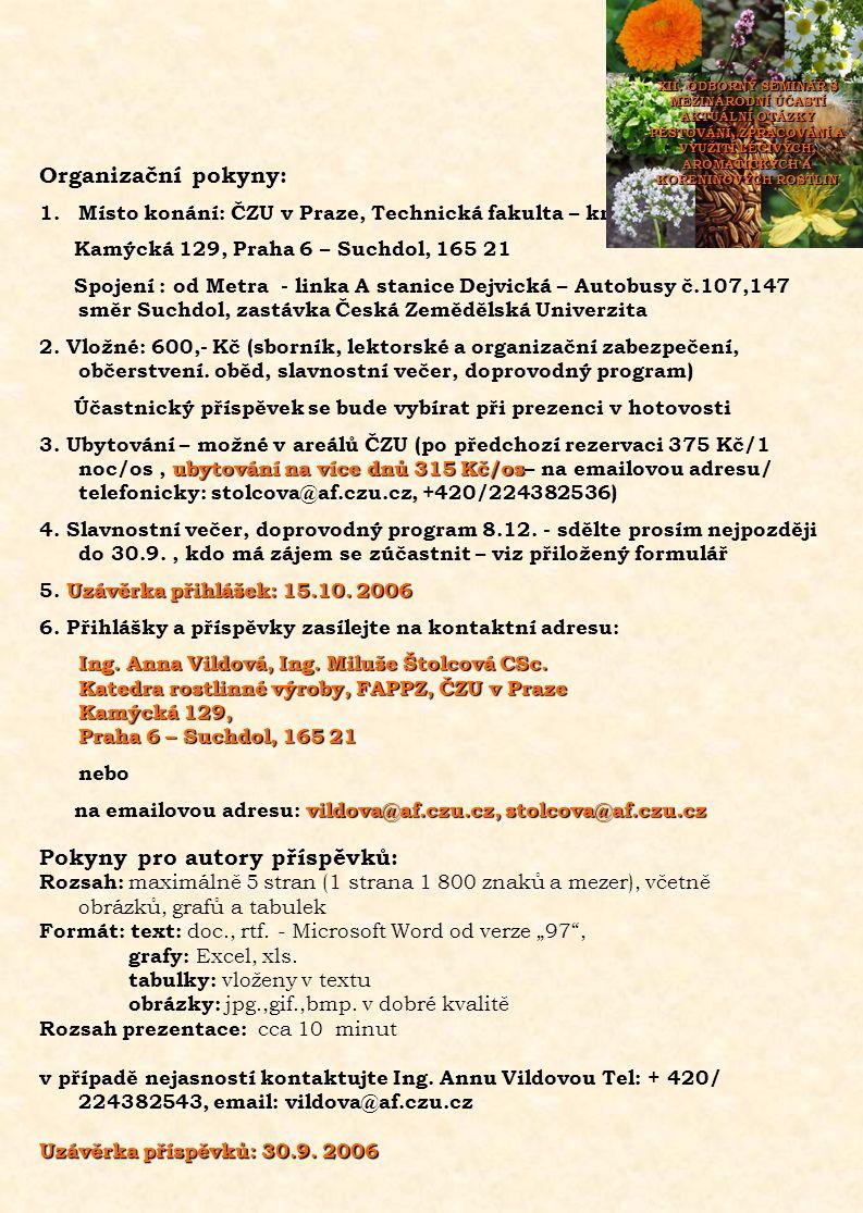 Organizační pokyny: 1.Místo konání: ČZU v Praze, Technická fakulta – kruhový pavilon Kamýcká 129, Praha 6 – Suchdol, 165 21 Spojení : od Metra - linka A stanice Dejvická – Autobusy č.107,147 směr Suchdol, zastávka Česká Zemědělská Univerzita 2.