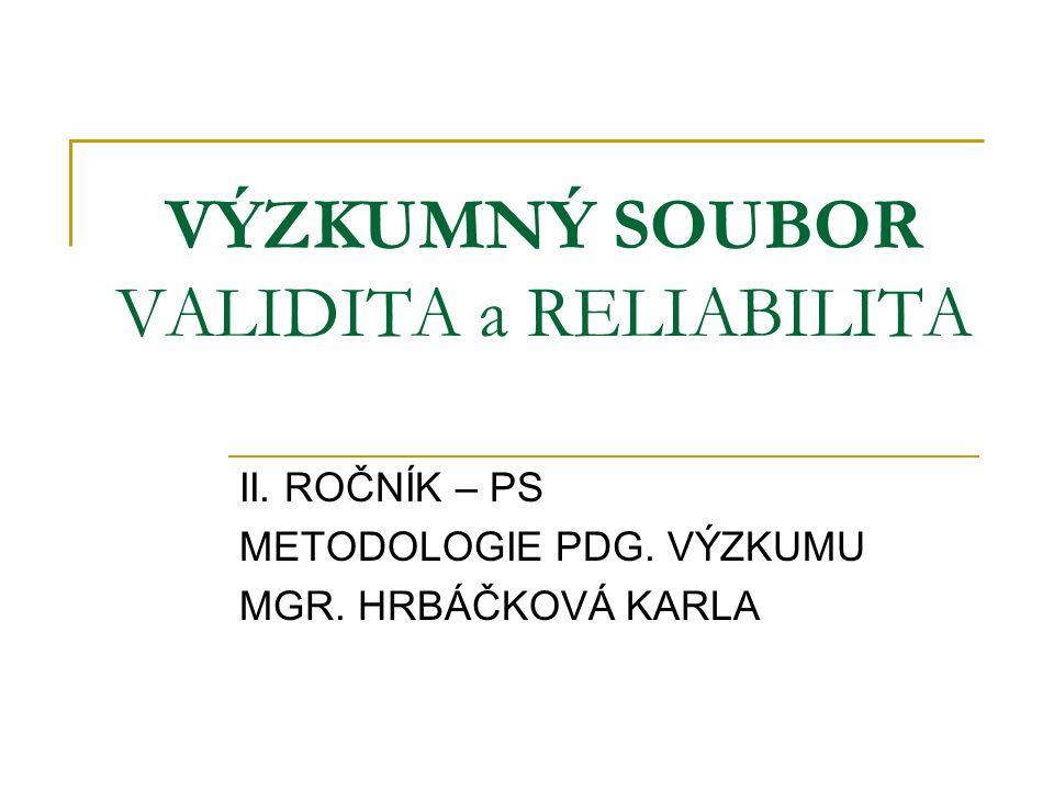 VÝZKUMNÝ SOUBOR VALIDITA a RELIABILITA II. ROČNÍK – PS METODOLOGIE PDG.