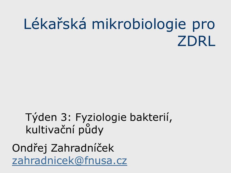 Lékařská mikrobiologie pro ZDRL Týden 3: Fyziologie bakterií, kultivační půdy Ondřej Zahradníček zahradnicek@fnusa.cz zahradnicek@fnusa.cz