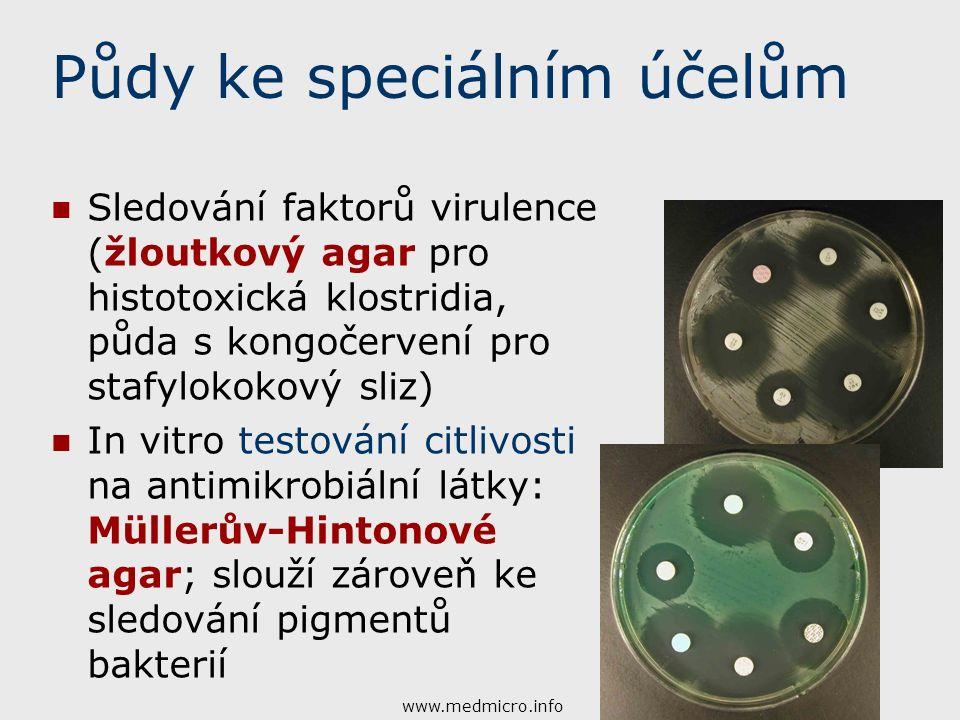 Půdy ke speciálním účelům Sledování faktorů virulence (žloutkový agar pro histotoxická klostridia, půda s kongočervení pro stafylokokový sliz) In vitro testování citlivosti na antimikrobiální látky: Müllerův-Hintonové agar; slouží zároveň ke sledování pigmentů bakterií www.medmicro.info
