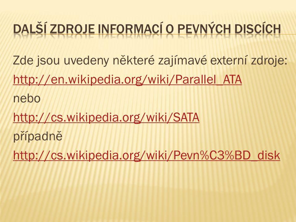 Zde jsou uvedeny některé zajímavé externí zdroje: http://en.wikipedia.org/wiki/Parallel_ATA nebo http://cs.wikipedia.org/wiki/SATA případně http://cs.wikipedia.org/wiki/Pevn%C3%BD_disk