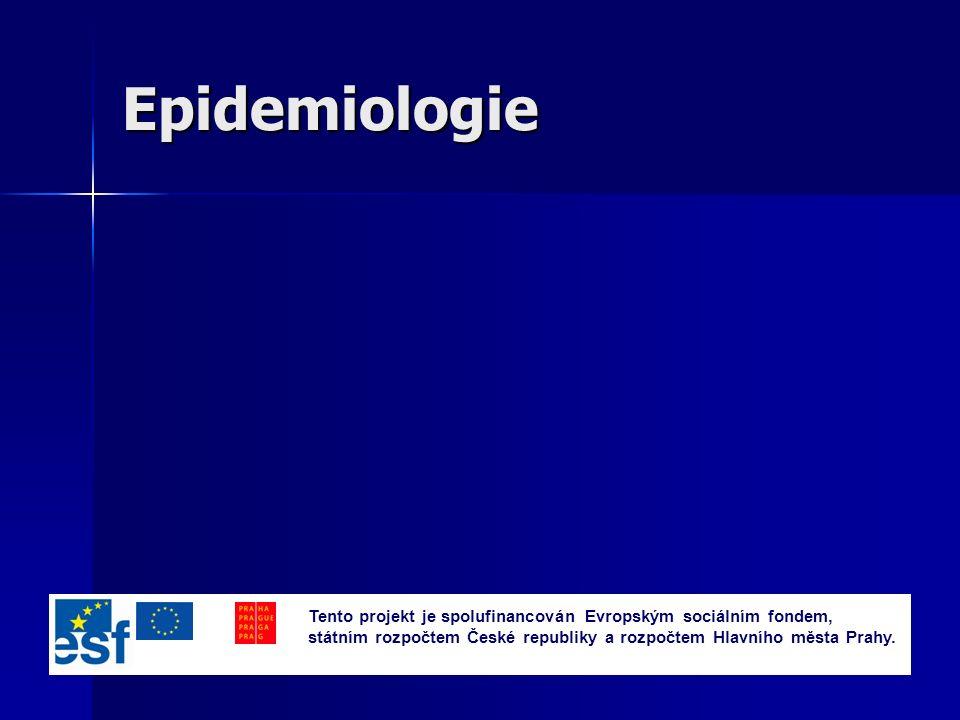 Epidemiologie Tento projekt je spolufinancován Evropským sociálním fondem, státním rozpočtem České republiky a rozpočtem Hlavního města Prahy.
