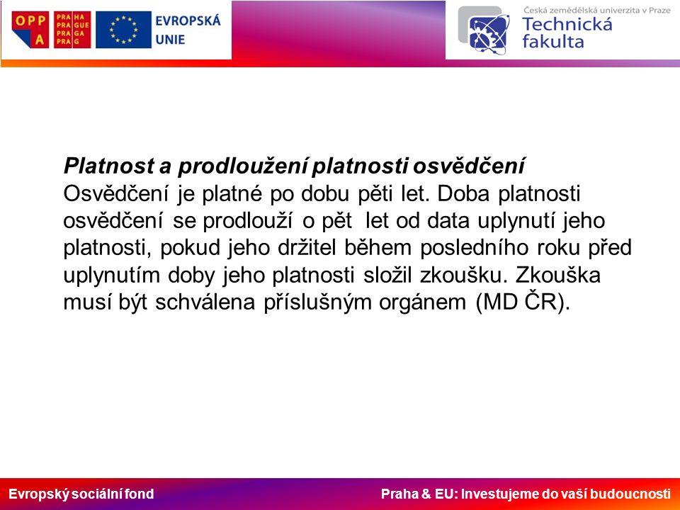 Evropský sociální fond Praha & EU: Investujeme do vaší budoucnosti Platnost a prodloužení platnosti osvědčení Osvědčení je platné po dobu pěti let. Do