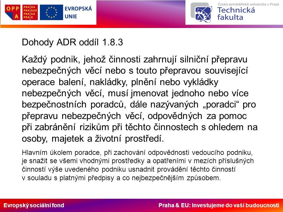Evropský sociální fond Praha & EU: Investujeme do vaší budoucnosti Dohody ADR oddíl 1.8.3 Každý podnik, jehož činnosti zahrnují silniční přepravu nebe