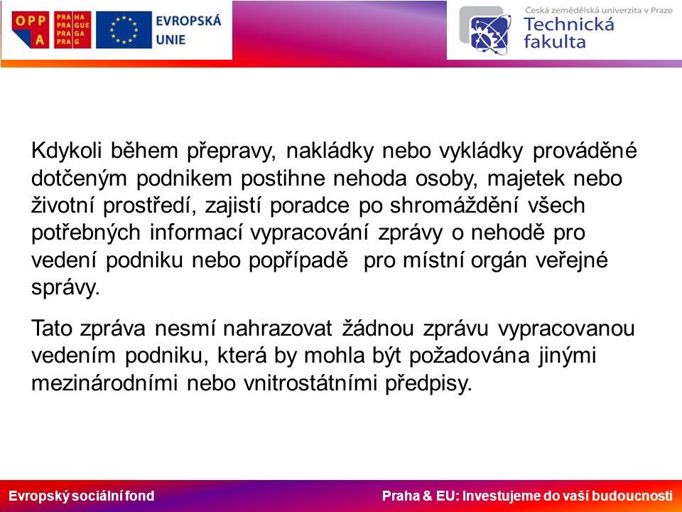 Evropský sociální fond Praha & EU: Investujeme do vaší budoucnosti Kdykoli během přepravy, nakládky nebo vykládky prováděné dotčeným podnikem postihne
