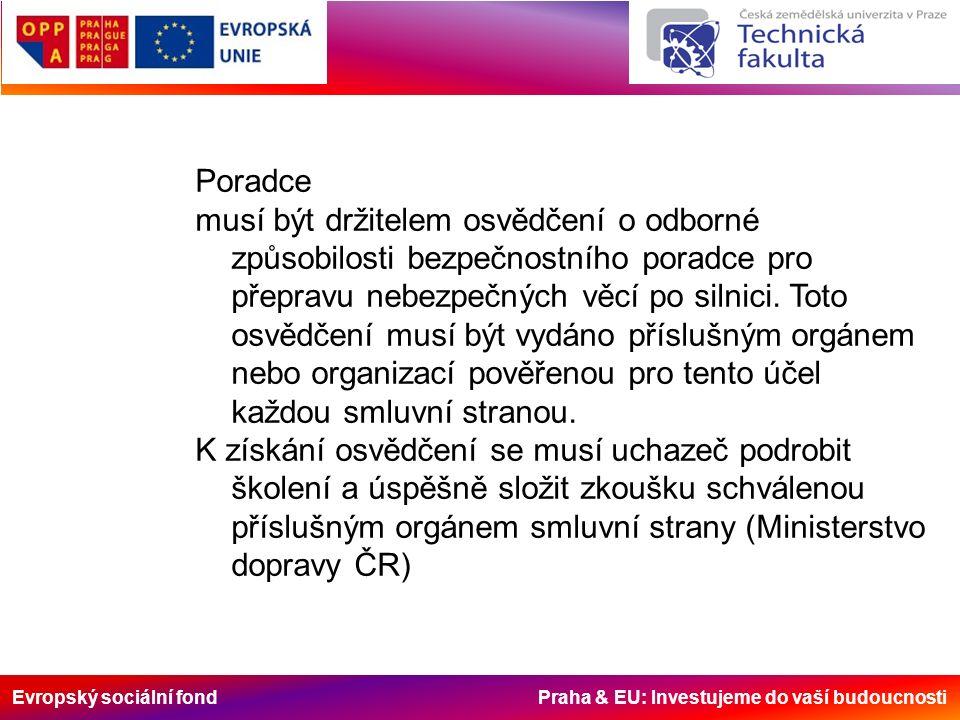Evropský sociální fond Praha & EU: Investujeme do vaší budoucnosti Poradce musí být držitelem osvědčení o odborné způsobilosti bezpečnostního poradce