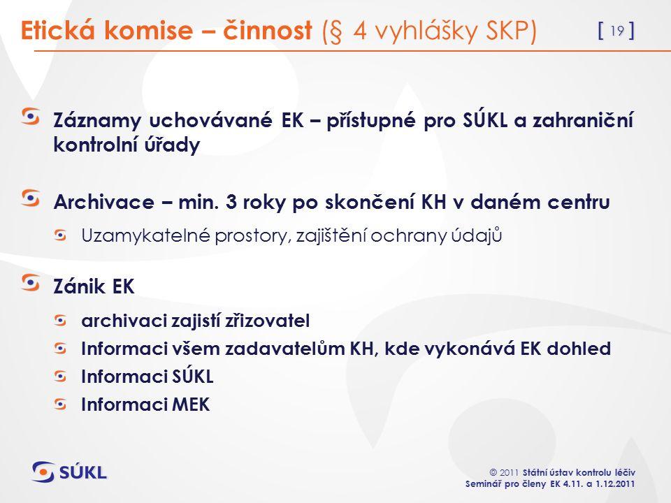 [ 19 ] © 2011 Státní ústav kontrolu léčiv Seminář pro členy EK 4.11.