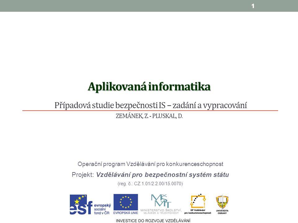 1 Aplikovaná informatika Aplikovaná informatika Případová studie bezpečnosti IS – zadání a vypracování ZEMÁNEK, Z.