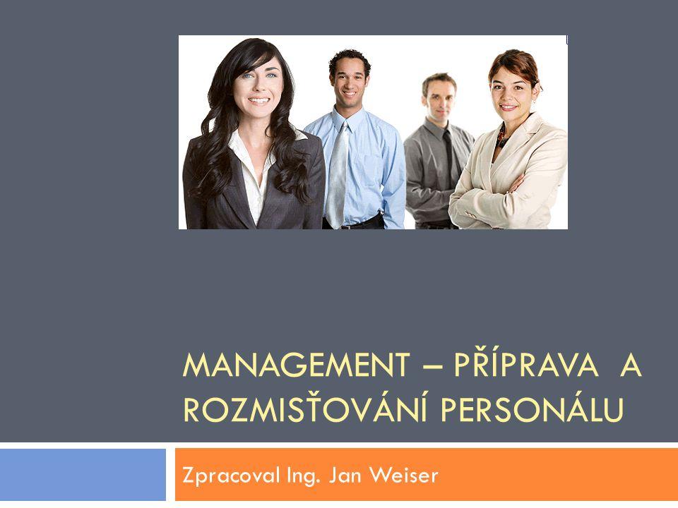 MANAGEMENT – PŘÍPRAVA A ROZMISŤOVÁNÍ PERSONÁLU Zpracoval Ing. Jan Weiser