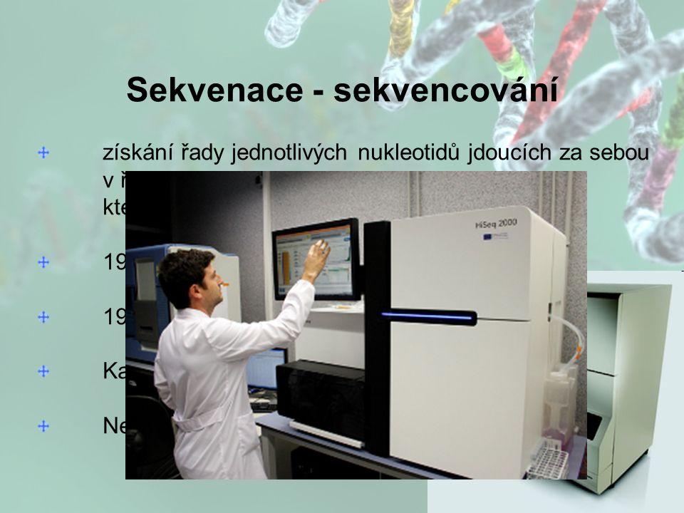"""Sekvenace - sekvencování získání řady jednotlivých nukleotidů jdoucích za sebou v řadě, které tvoří genetický kód, který udává povahu vzniklých proteinů 1977 metoda """"plus minus 1978 Terminace řetězců Kapilární sekvenátory Next Generation Sequencing"""