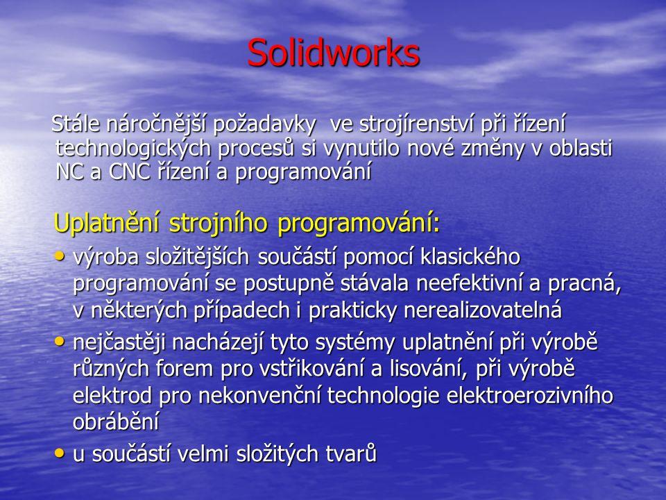 Solidworks Solidworks parametrický 3D modelář využívá výkonné objemové i plošné modelování parametrický 3D modelář využívá výkonné objemové i plošné modelování vertikální nástroje pro plechové díly vertikální nástroje pro plechové díly svařence a formy, práci s neomezeně rozsáhlými sestavami svařence a formy, práci s neomezeně rozsáhlými sestavami automatické generování výrobních výkresů automatické generování výrobních výkresů uživatelské rozhraní SolidWorks je velmi intuitivní a nabízí pohotové pracovní postupy uživatelské rozhraní SolidWorks je velmi intuitivní a nabízí pohotové pracovní postupy rapidně snižuje nutné pohyby myší rapidně snižuje nutné pohyby myší umožňuje okamžitou, kontextově závislou interakci s uživatelem umožňuje okamžitou, kontextově závislou interakci s uživatelem ušetří významné množství času ušetří významné množství času umožní se více věnovat samotnému procesu navrhování a ne ovládání systému umožní se více věnovat samotnému procesu navrhování a ne ovládání systému