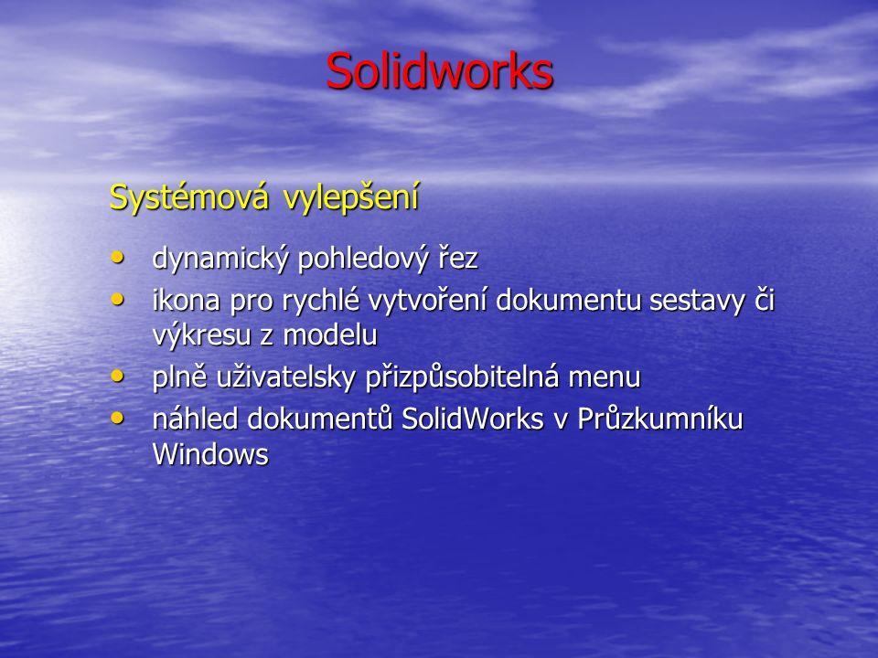 Solidworks Systémová vylepšení dynamický pohledový řez dynamický pohledový řez ikona pro rychlé vytvoření dokumentu sestavy či výkresu z modelu ikona pro rychlé vytvoření dokumentu sestavy či výkresu z modelu plně uživatelsky přizpůsobitelná menu plně uživatelsky přizpůsobitelná menu náhled dokumentů SolidWorks v Průzkumníku Windows náhled dokumentů SolidWorks v Průzkumníku Windows