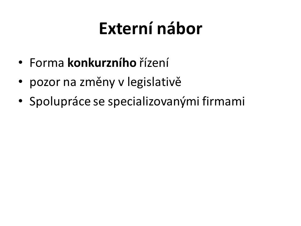 Externí nábor Forma konkurzního řízení pozor na změny v legislativě Spolupráce se specializovanými firmami