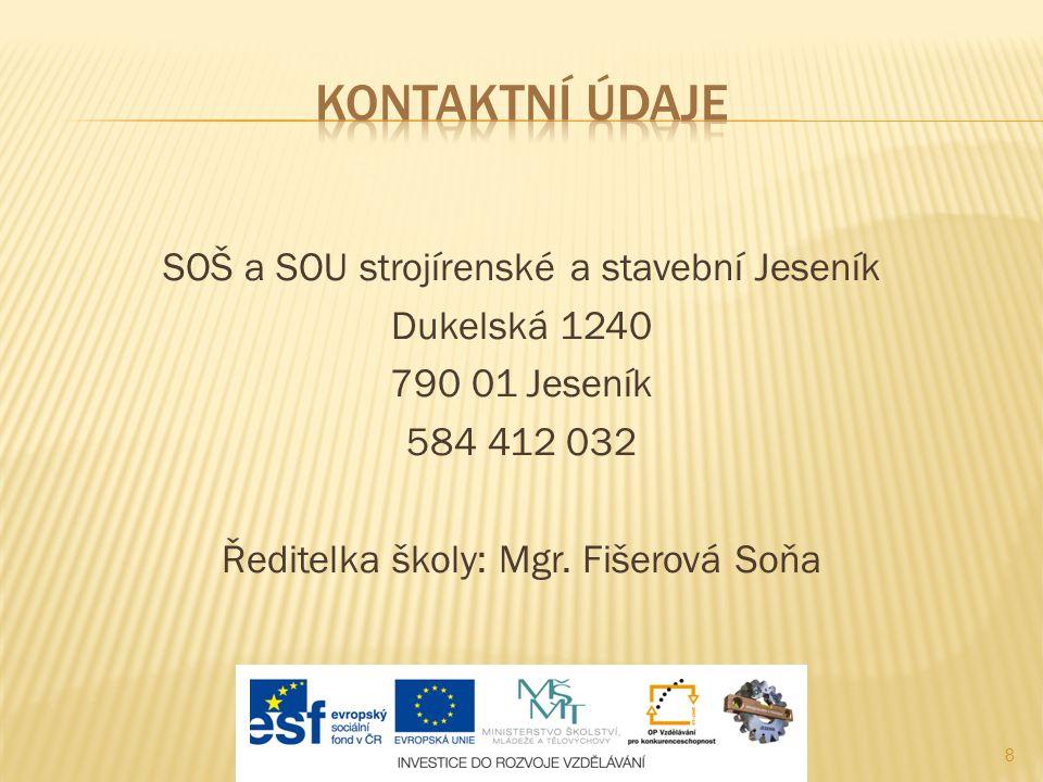 8 SOŠ a SOU strojírenské a stavební Jeseník Dukelská 1240 790 01 Jeseník 584 412 032 Ředitelka školy: Mgr.