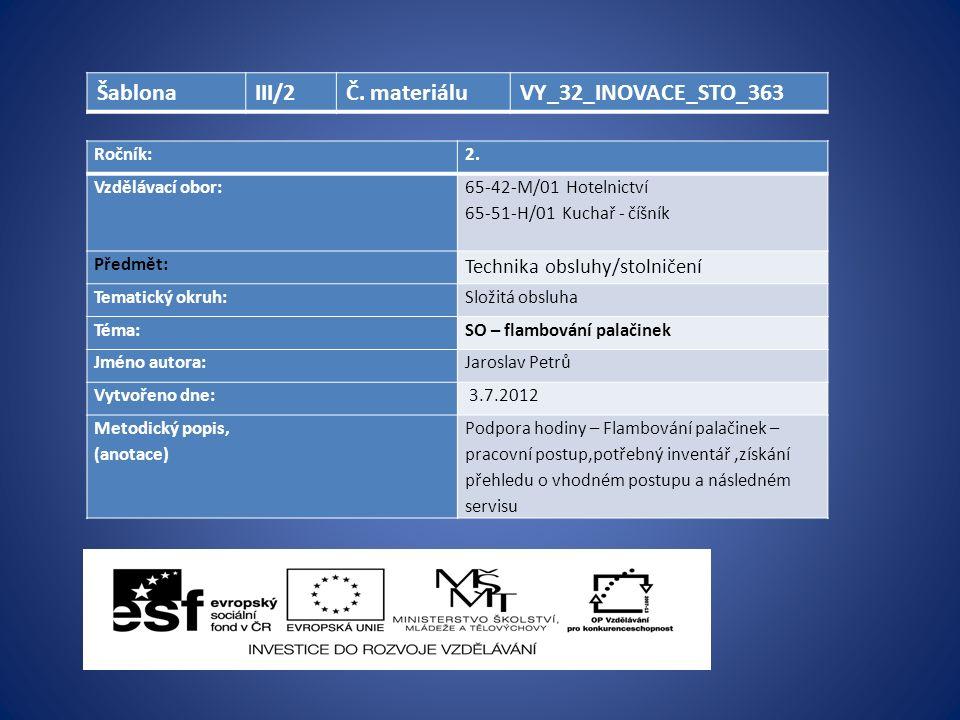 Ročník:2. Vzdělávací obor: 65-42-M/01 Hotelnictví 65-51-H/01 Kuchař - číšník Předmět: Technika obsluhy/stolničení Tematický okruh:Složitá obsluha Téma