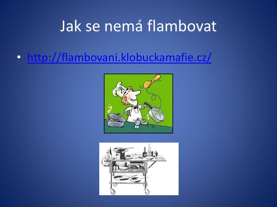 Jak se nemá flambovat http://flambovani.klobuckamafie.cz/