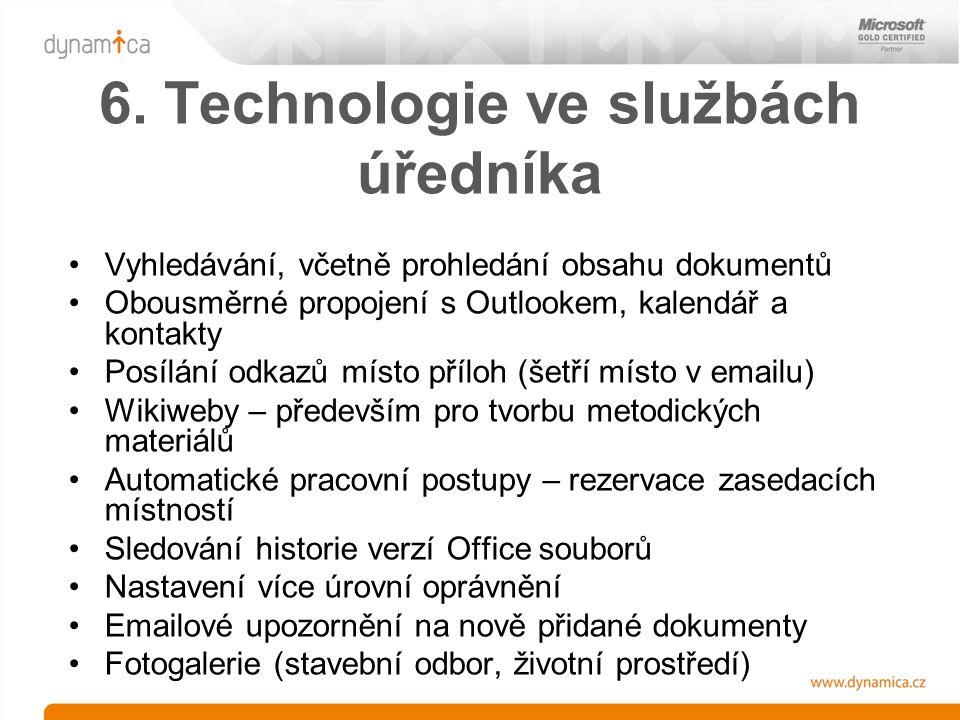 6. Technologie ve službách úředníka Vyhledávání, včetně prohledání obsahu dokumentů Obousměrné propojení s Outlookem, kalendář a kontakty Posílání odk