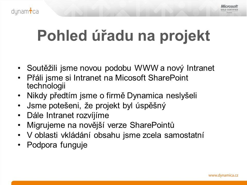 Pohled úřadu na projekt Soutěžili jsme novou podobu WWW a nový Intranet Přáli jsme si Intranet na Micosoft SharePoint technologii Nikdy předtím jsme o firmě Dynamica neslyšeli Jsme potešeni, že projekt byl úspěšný Dále Intranet rozvíjíme Migrujeme na novější verze SharePointů V oblasti vkládání obsahu jsme zcela samostatní Podpora funguje