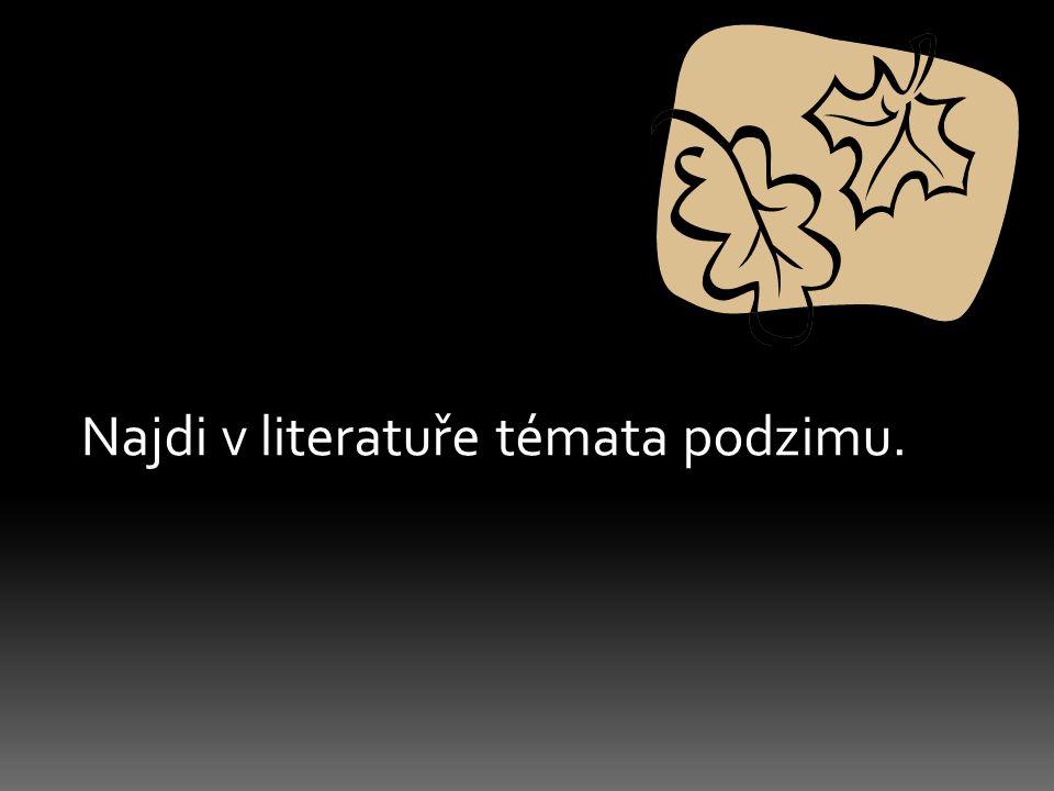 Najdi v literatuře témata podzimu.