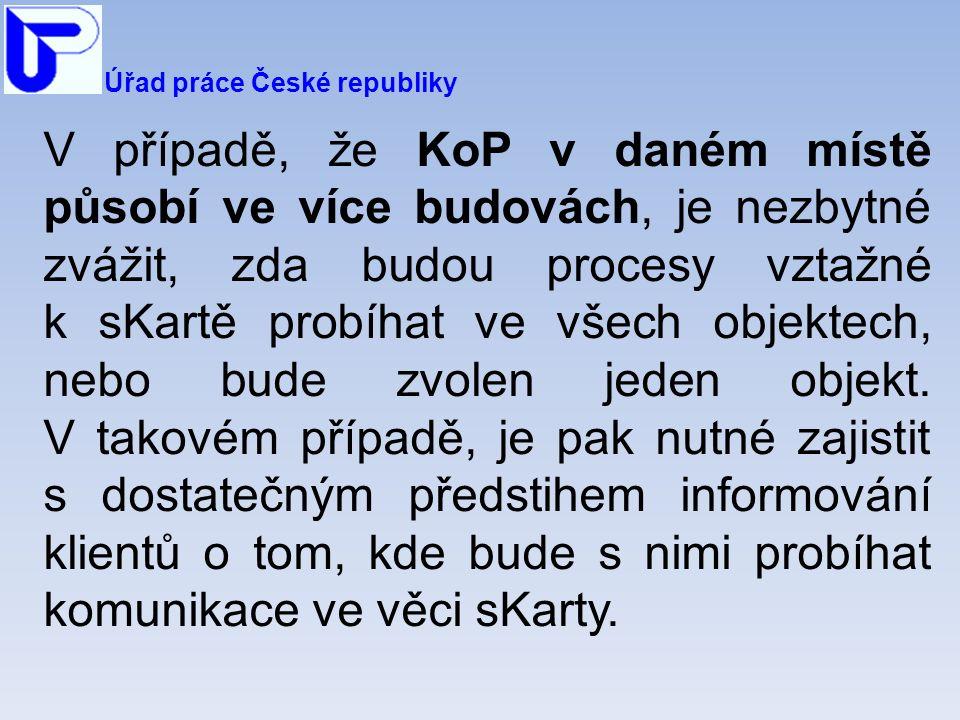 Úřad práce České republiky V případě, že KoP v daném místě působí ve více budovách, je nezbytné zvážit, zda budou procesy vztažné k sKartě probíhat ve všech objektech, nebo bude zvolen jeden objekt.