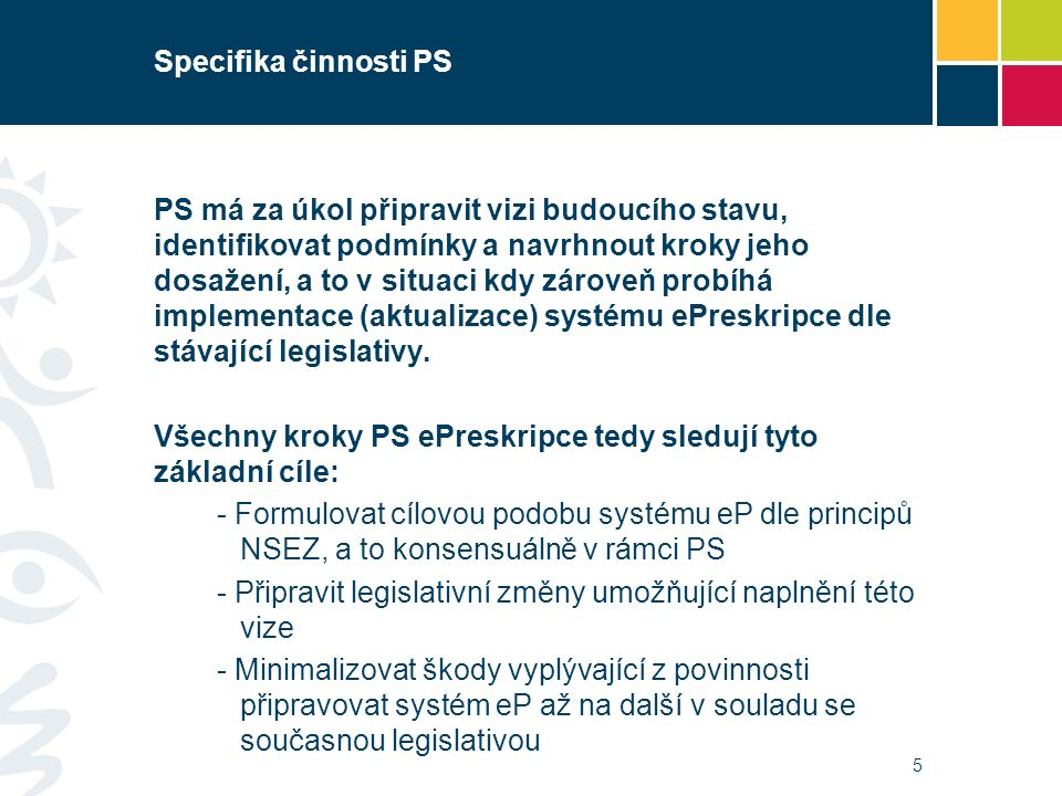 Specifika činnosti PS PS má za úkol připravit vizi budoucího stavu, identifikovat podmínky a navrhnout kroky jeho dosažení, a to v situaci kdy zároveň probíhá implementace (aktualizace) systému ePreskripce dle stávající legislativy.