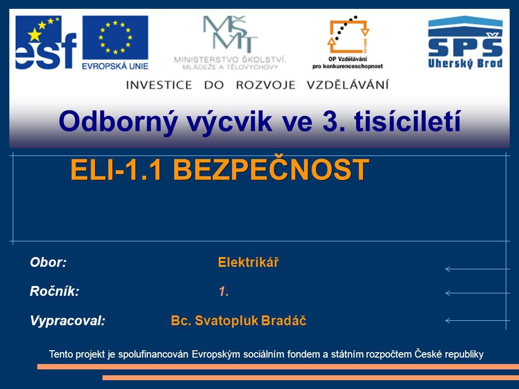 Odborný výcvik ve 3. tisíciletí Tento projekt je spolufinancován Evropským sociálním fondem a státním rozpočtem České republiky ELI-1.1 BEZPEČNOST Obo