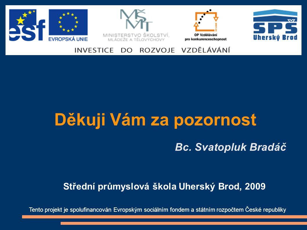 Děkuji Vám za pozornost Bc. Svatopluk Bradáč Tento projekt je spolufinancován Evropským sociálním fondem a státním rozpočtem České republiky Střední p