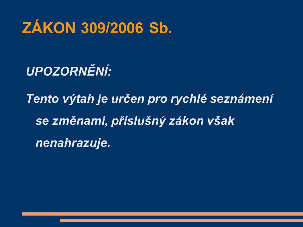 ZÁKON 309/2006 Sb. UPOZORNĚNÍ: Tento výtah je určen pro rychlé seznámení se změnami, příslušný zákon však nenahrazuje.