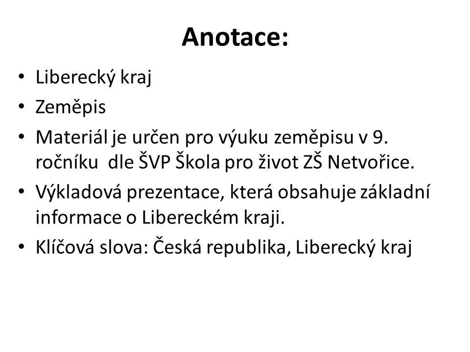 Anotace: Liberecký kraj Zeměpis Materiál je určen pro výuku zeměpisu v 9. ročníku dle ŠVP Škola pro život ZŠ Netvořice. Výkladová prezentace, která ob