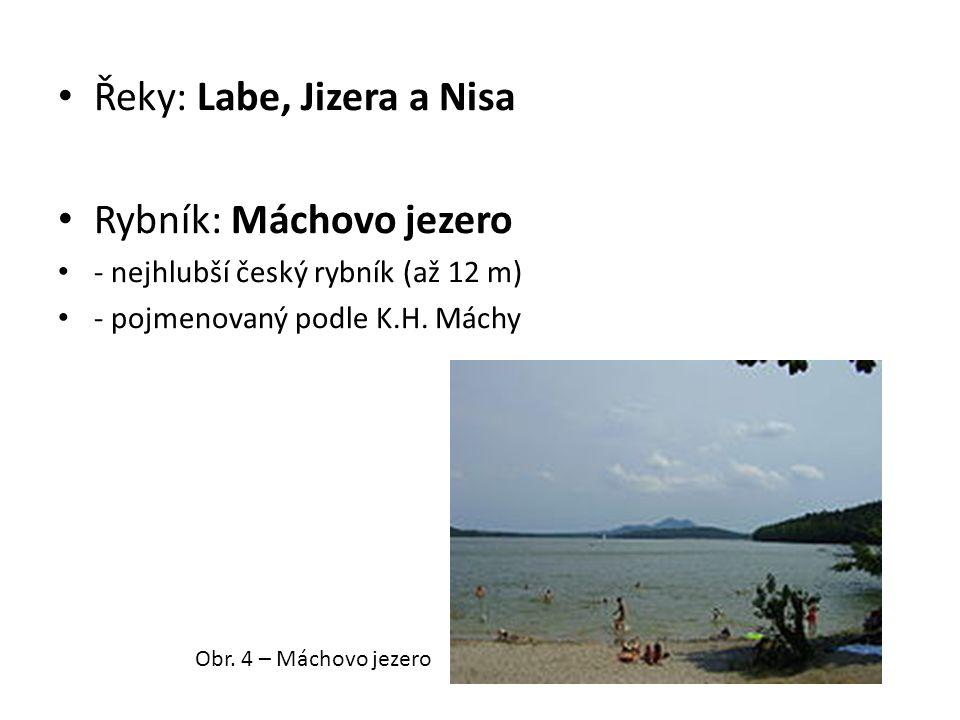Řeky: Labe, Jizera a Nisa Rybník: Máchovo jezero - nejhlubší český rybník (až 12 m) - pojmenovaný podle K.H.